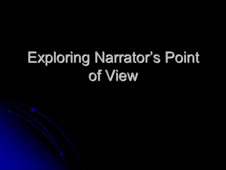 Exploring Narrator's Point of View