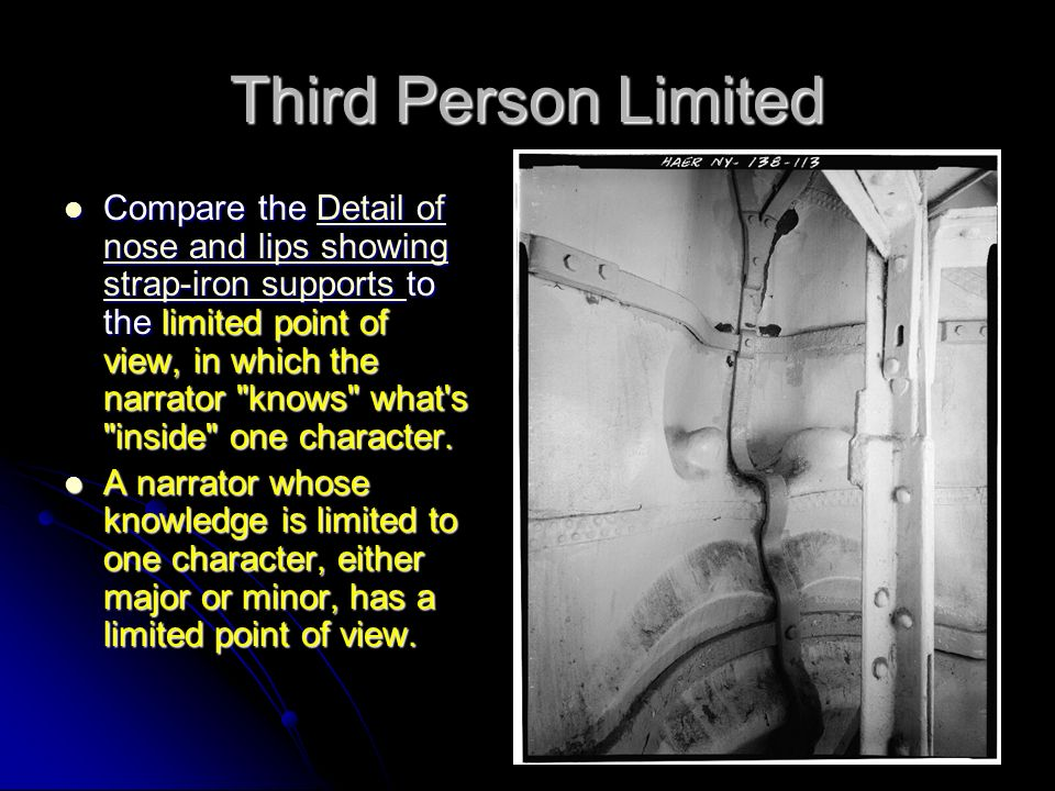 Third Person Limited Compare the Detail of nose and lips showing strap-iron supports to the limited point of view, in which the narrator knows what s inside one character.