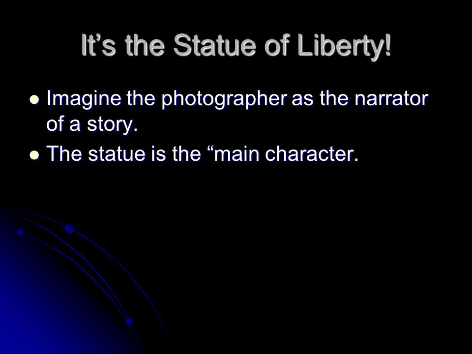 It's the Statue of Liberty. Imagine the photographer as the narrator of a story.