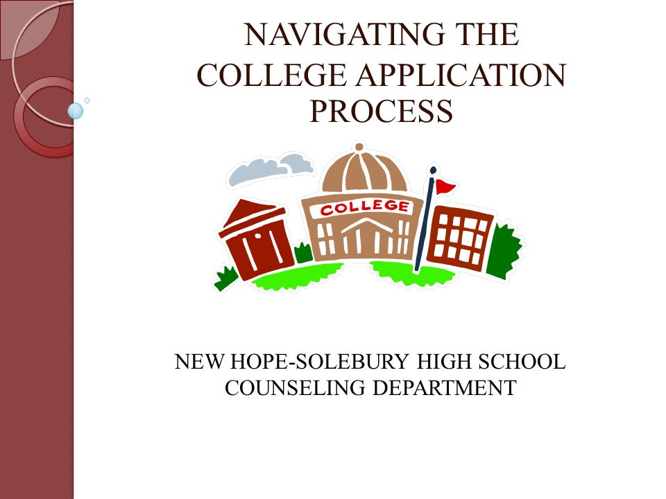 NAVIGATING THE COLLEGE APPLICATION PROCESS NEW HOPE-SOLEBURY HIGH SCHOOL COUNSELING DEPARTMENT