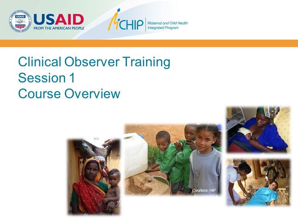 Clinical Observer Training Session 1 Course Overview Courtesy: HIP