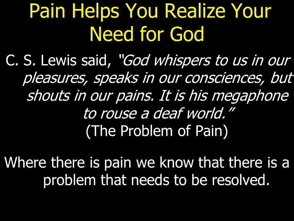 Pain Helps You Realize Your Need for God C. S.