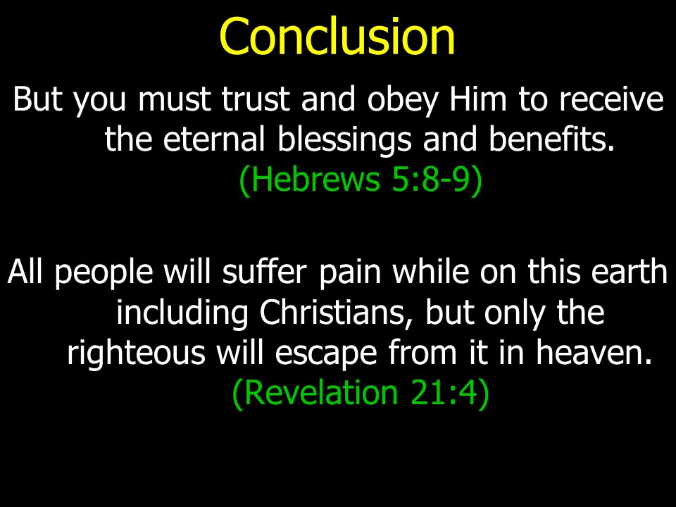 Conclusion But you must trust and obey Him to receive the eternal blessings and benefits.