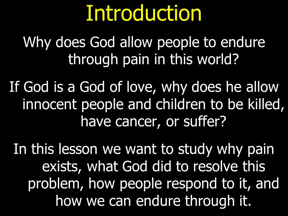 Introduction Why does God allow people to endure through pain in this world.