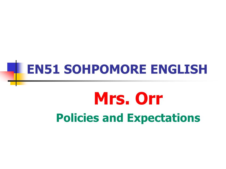 EN51 SOHPOMORE ENGLISH Mrs. Orr Policies and Expectations