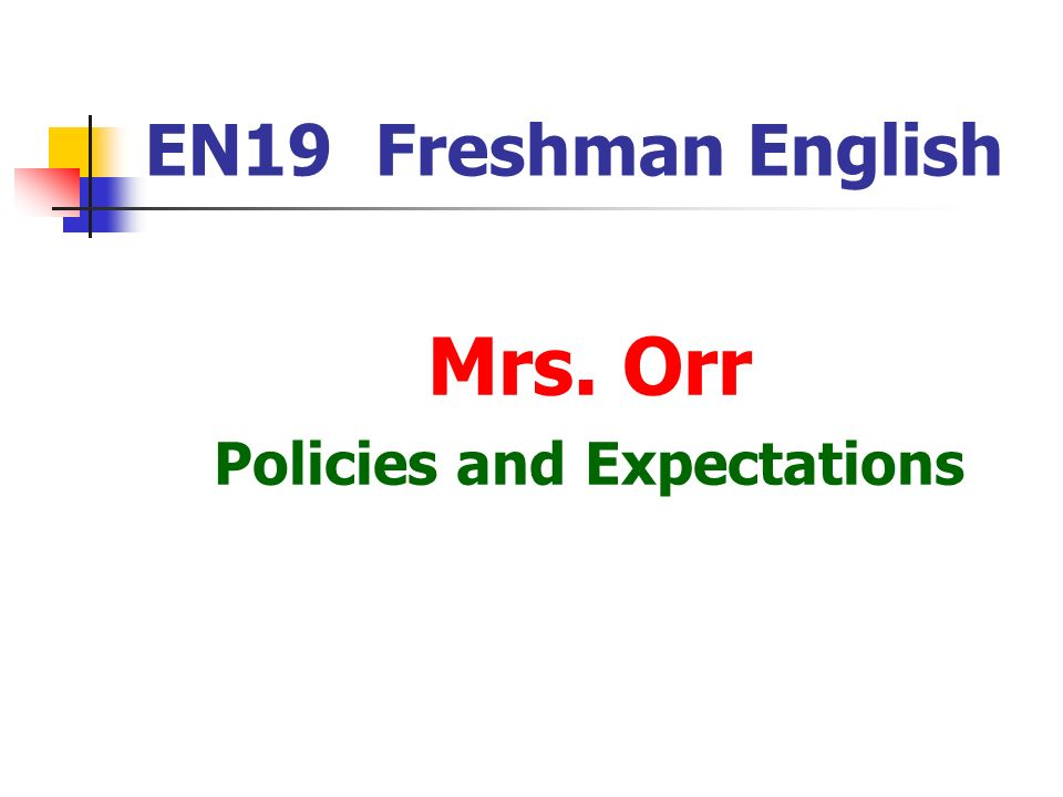 EN19 Freshman English Mrs. Orr Policies and Expectations
