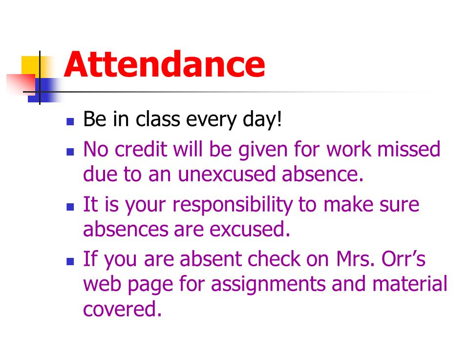Attendance Be in class every day.