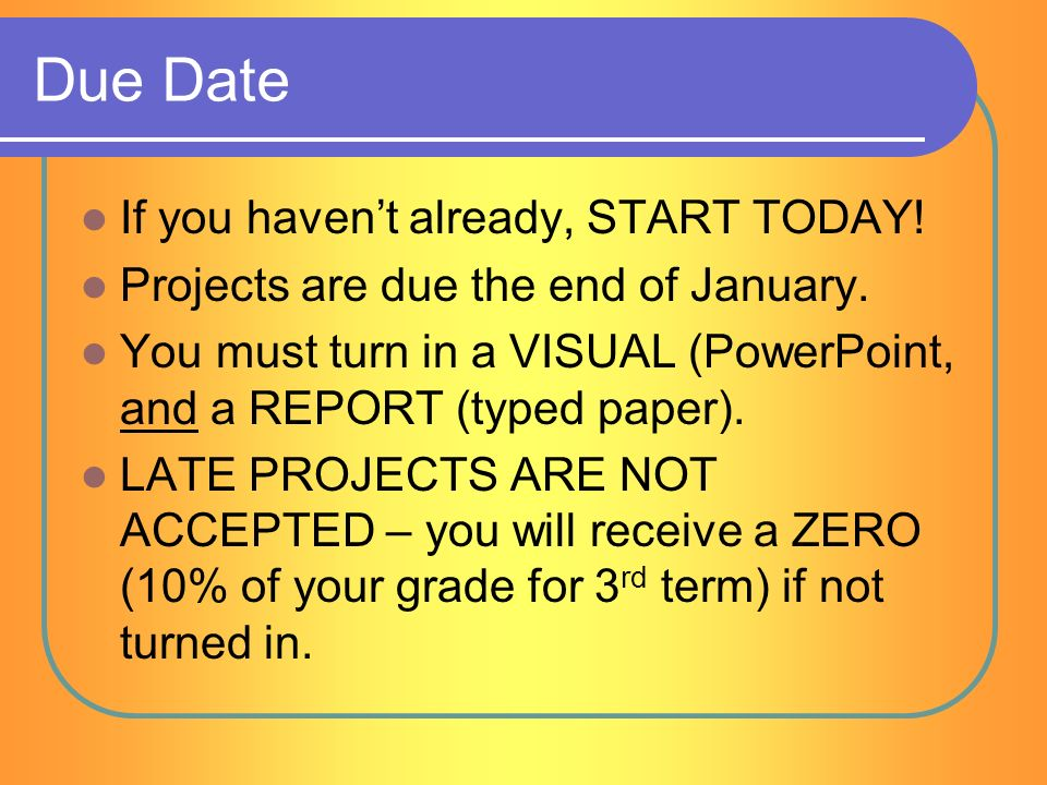 now you are ready to start your science project due date if you