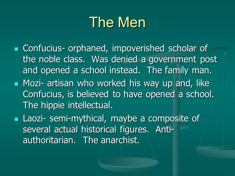 The Men Confucius- orphaned, impoverished scholar of the noble class.