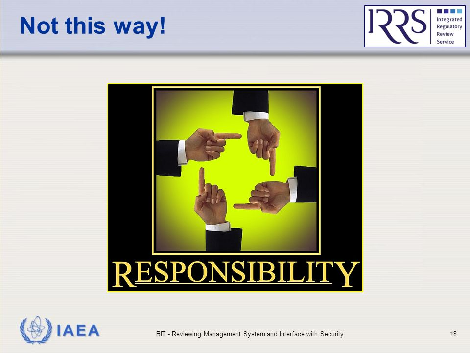 IAEA Not this way! BIT - Reviewing Management System and Interface with Security18
