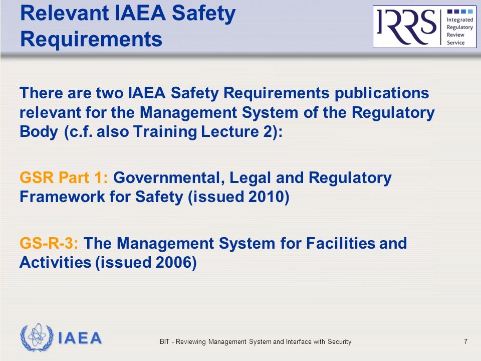 IAEA Relevant IAEA Safety Requirements There are two IAEA Safety Requirements publications relevant for the Management System of the Regulatory Body (c.f.