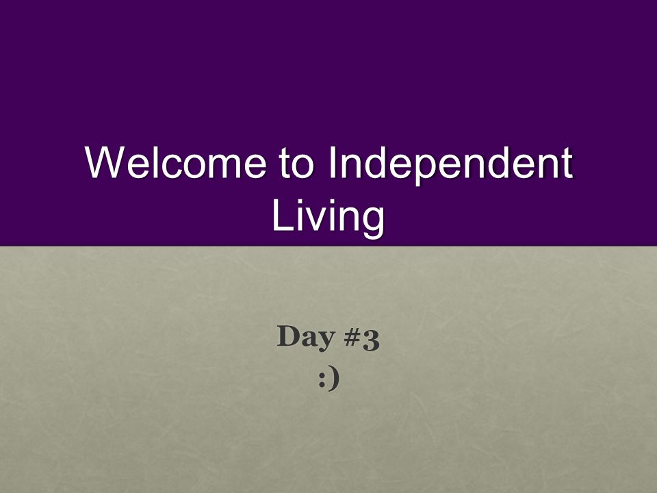 Welcome To Independent Living Day 3 Life Quotes What Do You