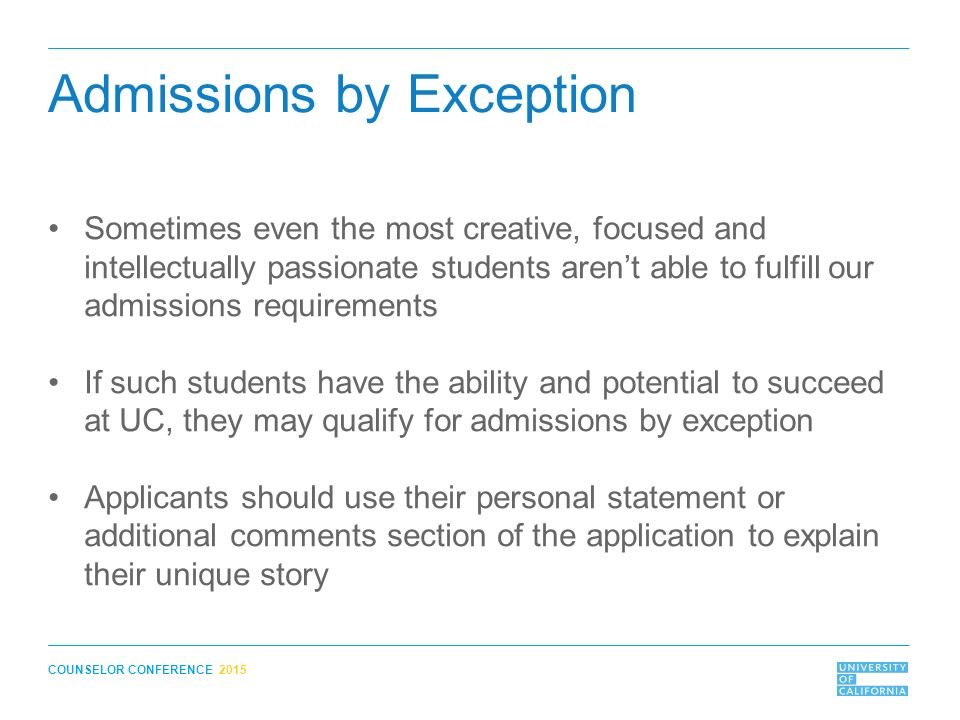 8 COUNSELOR CONFERENCE 2015 Admissions By Exception Sometimes Even The Most Creative Focused And Intellectually Passionate Students Arent Able To Fulfill