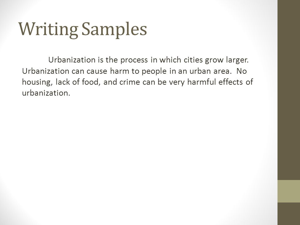 Writing Samples Urbanization is the process in which cities grow larger.