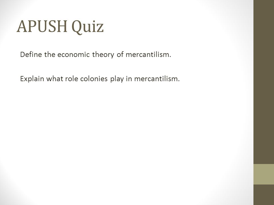 APUSH Quiz Define the economic theory of mercantilism.