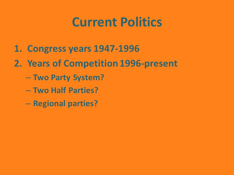 Current Politics 1.Congress years Years of Competition 1996-present – Two Party System.