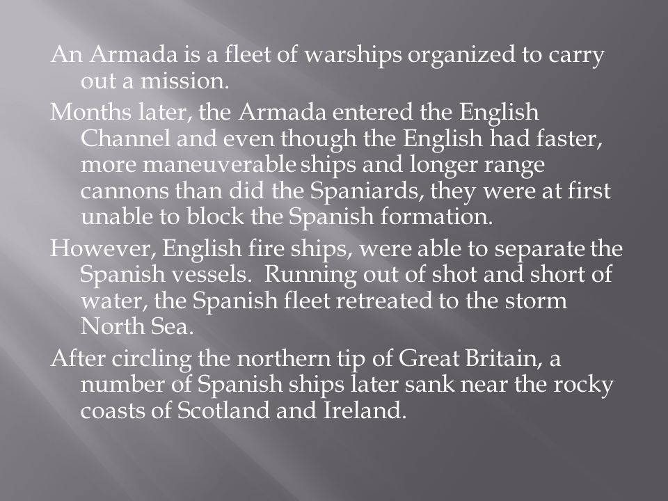An Armada is a fleet of warships organized to carry out a mission.