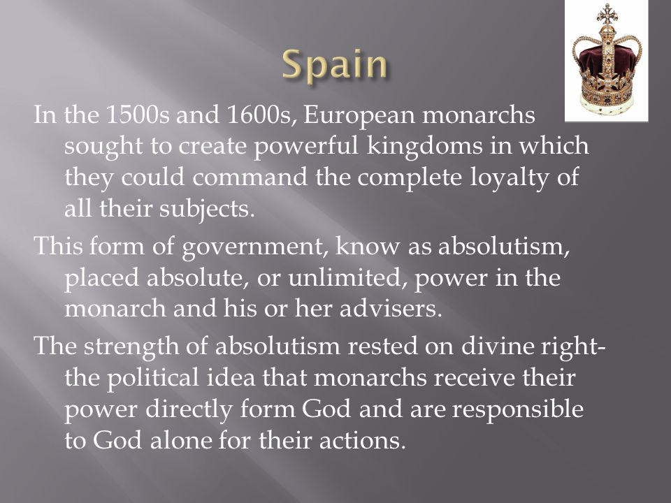 In the 1500s and 1600s, European monarchs sought to create powerful kingdoms in which they could command the complete loyalty of all their subjects.