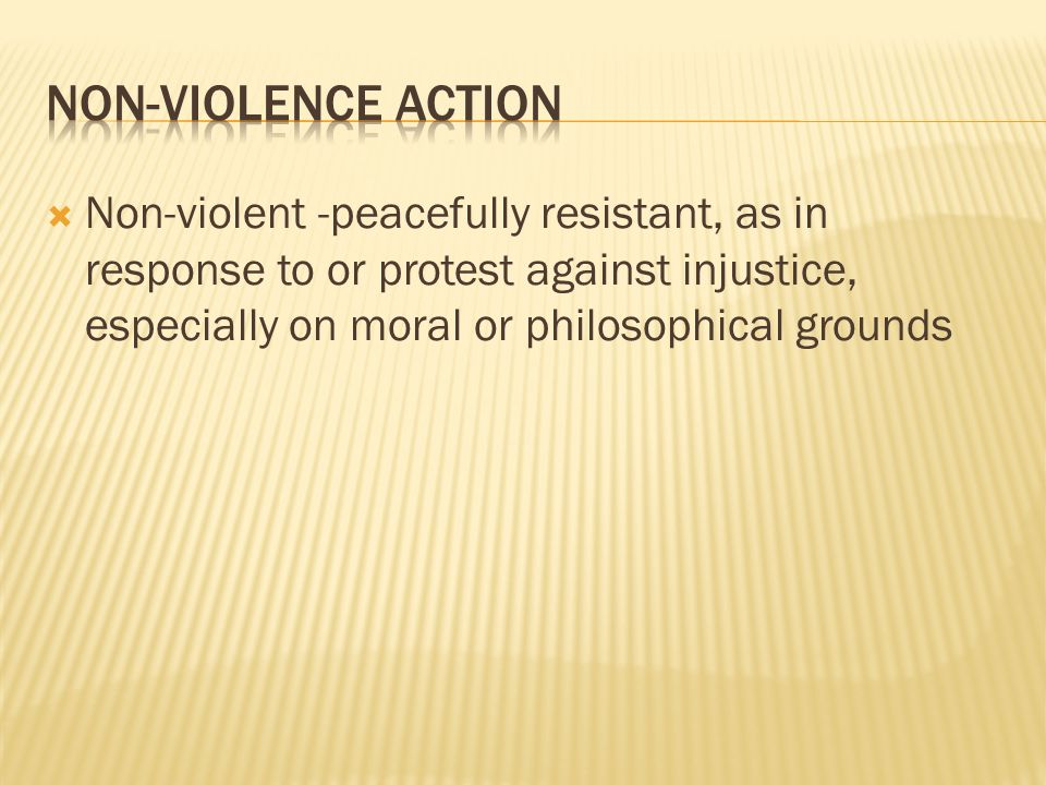  Non-violent -peacefully resistant, as in response to or protest against injustice, especially on moral or philosophical grounds
