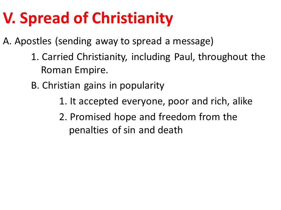 V. Spread of Christianity A. Apostles (sending away to spread a message) 1.