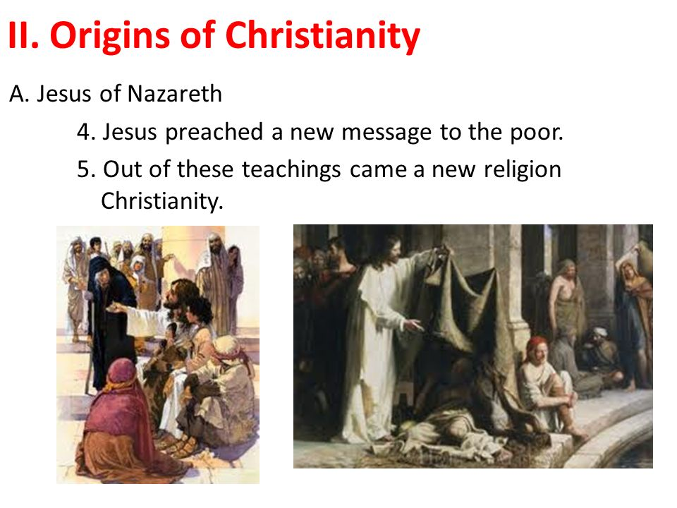II. Origins of Christianity A. Jesus of Nazareth 4.