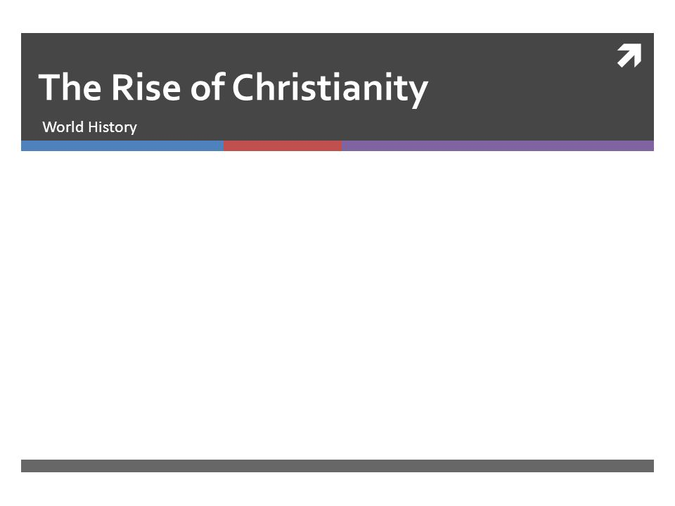  The Rise of Christianity World History