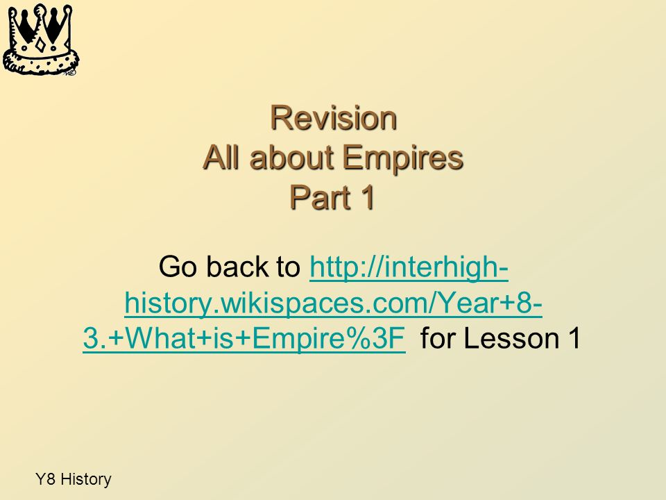 Y8 History Revision All about Empires Part 1 Go back to history