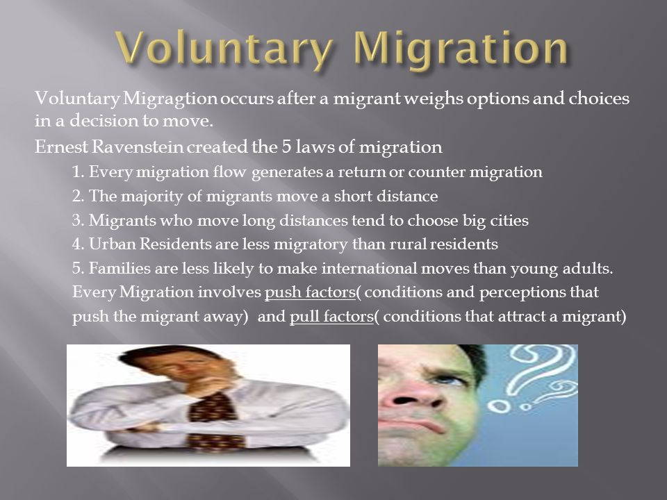 Voluntary Migragtion occurs after a migrant weighs options and choices in a decision to move.