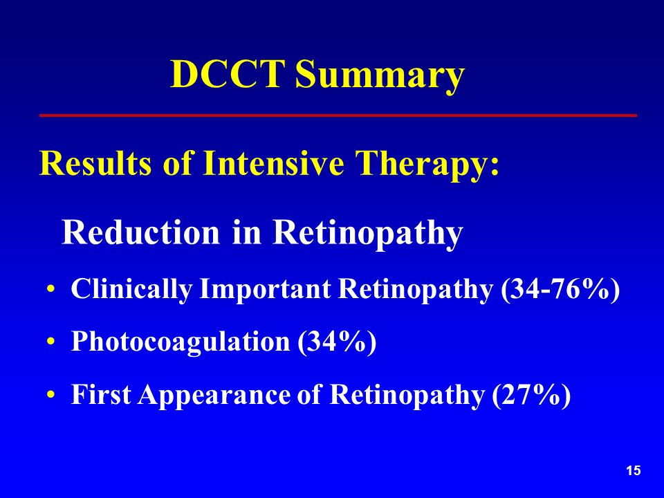 15 Results of Intensive Therapy: Clinically Important Retinopathy (34-76%) Photocoagulation (34%) First Appearance of Retinopathy (27%) DCCT Summary Reduction in Retinopathy