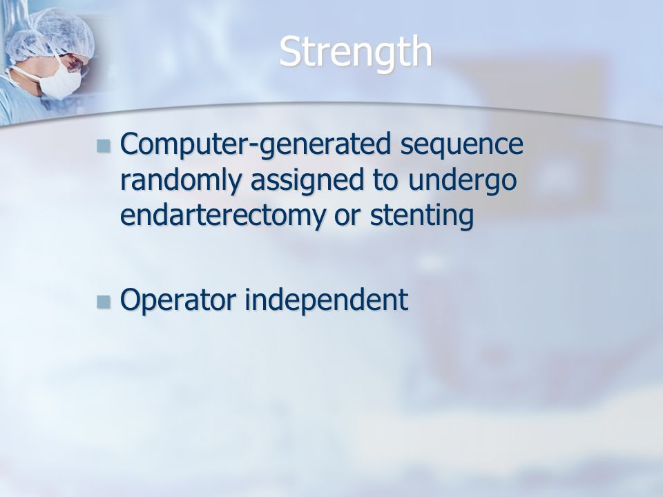 Strength Computer-generated sequence randomly assigned to undergo endarterectomy or stenting Computer-generated sequence randomly assigned to undergo endarterectomy or stenting Operator independent Operator independent