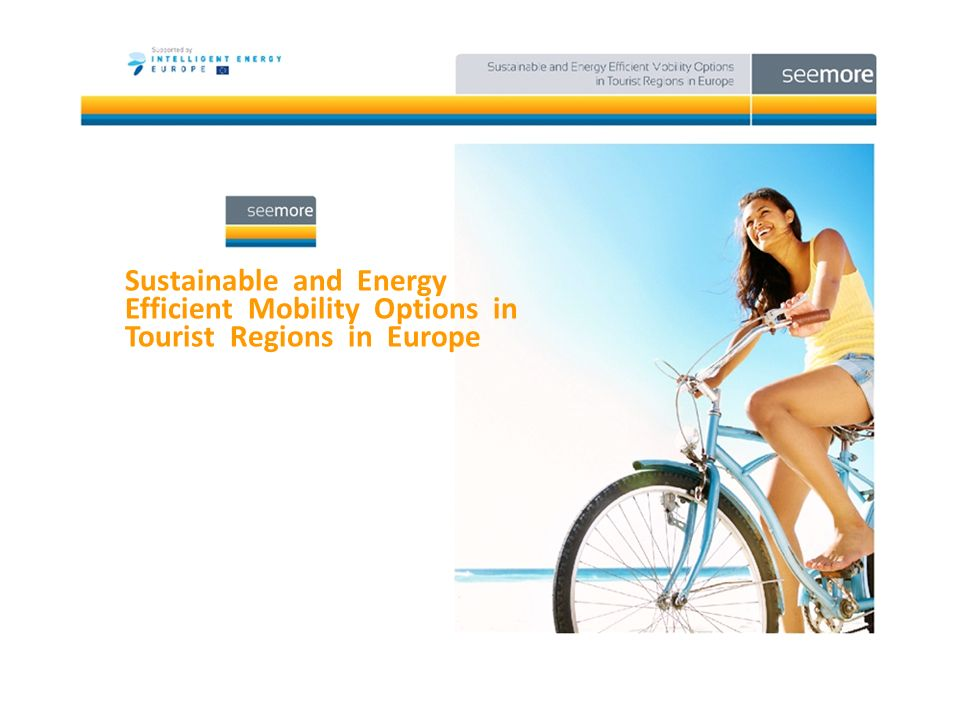 Promotion of EU Projects Co-financed by the EC 13 Sustainable and Energy Efficient Mobility Options in Tourist Regions in Europe