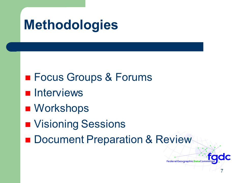 7 Methodologies Focus Groups & Forums Interviews Workshops Visioning Sessions Document Preparation & Review