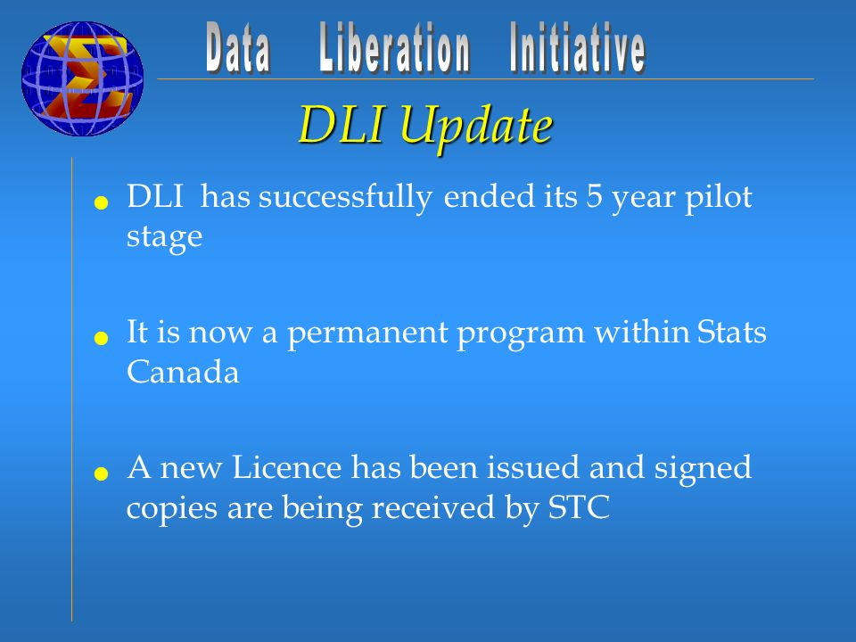 DLI Update DLI has successfully ended its 5 year pilot stage It is now a permanent program within Stats Canada A new Licence has been issued and signed copies are being received by STC