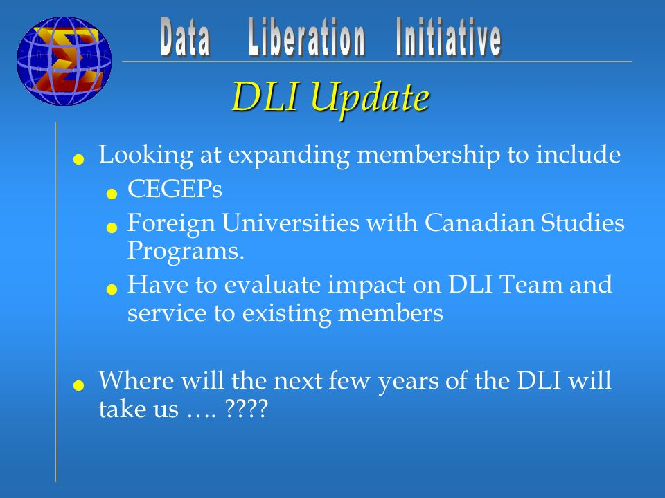 DLI Update Looking at expanding membership to include CEGEPs Foreign Universities with Canadian Studies Programs.