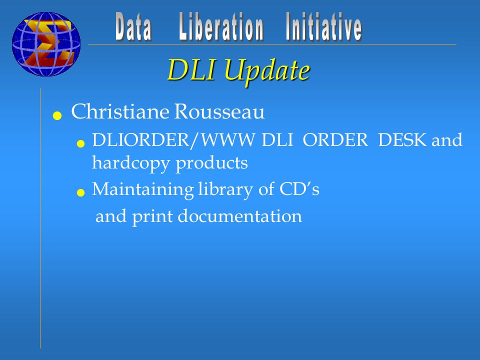 DLI Update Christiane Rousseau DLIORDER/WWW DLI ORDER DESK and hardcopy products Maintaining library of CD's and print documentation