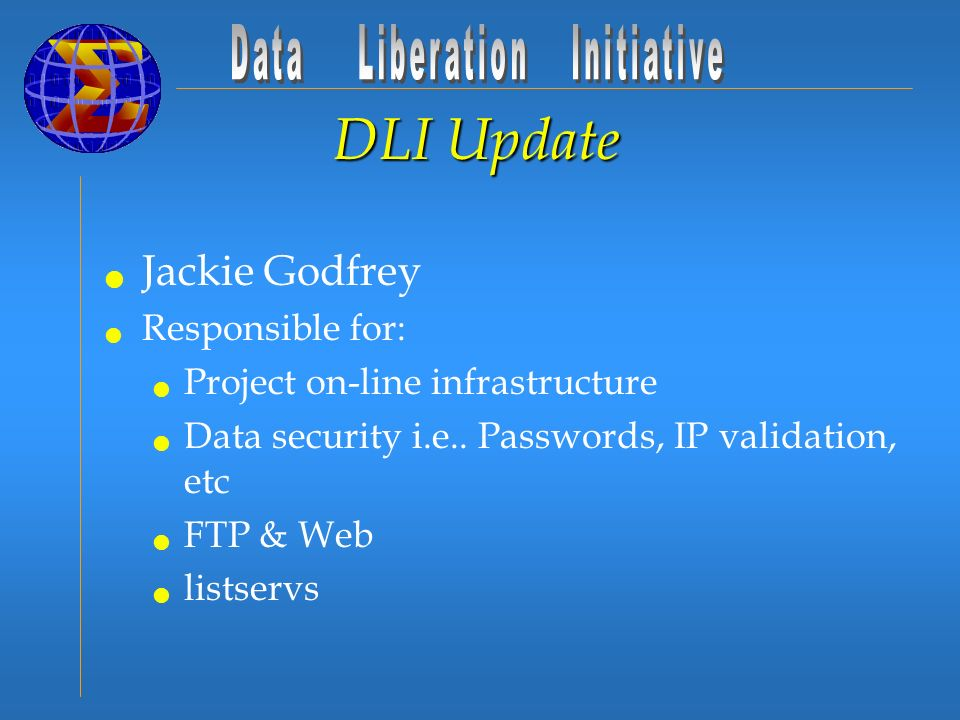 DLI Update Jackie Godfrey Responsible for: Project on-line infrastructure Data security i.e..