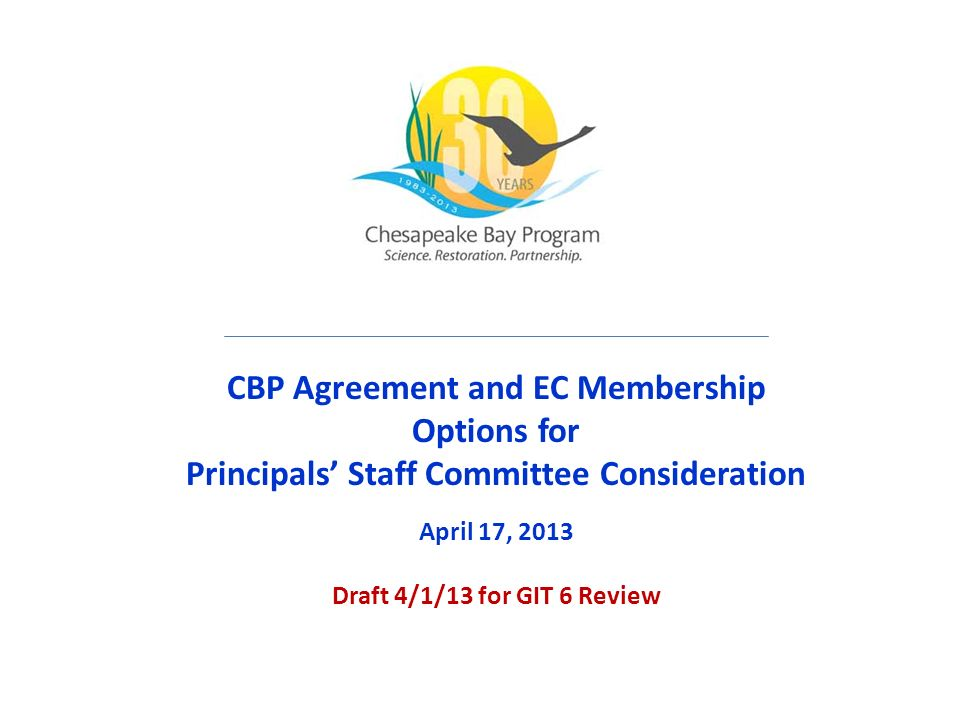 CBP Agreement and EC Membership Options for Principals' Staff Committee Consideration April 17, 2013 Draft 4/1/13 for GIT 6 Review