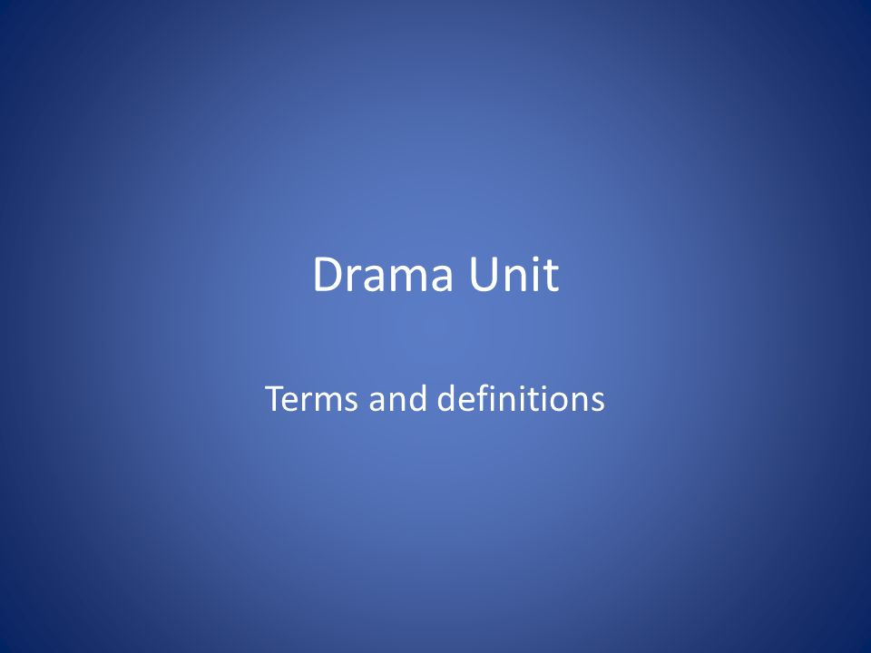 Drama Unit Terms and definitions
