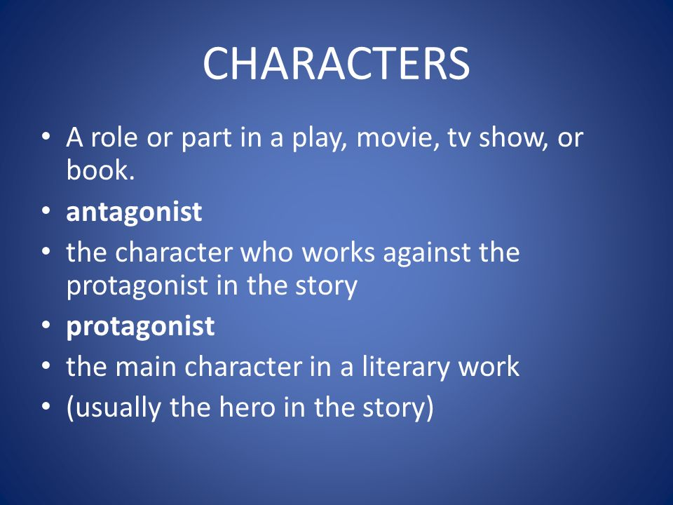 CHARACTERS A role or part in a play, movie, tv show, or book.