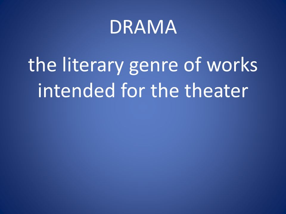 DRAMA the literary genre of works intended for the theater