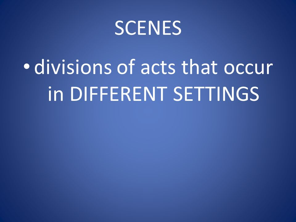 SCENES divisions of acts that occur in DIFFERENT SETTINGS