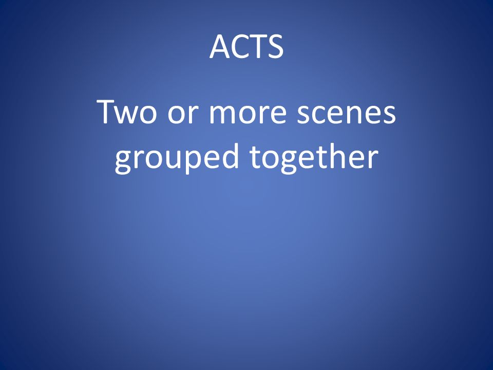 ACTS Two or more scenes grouped together