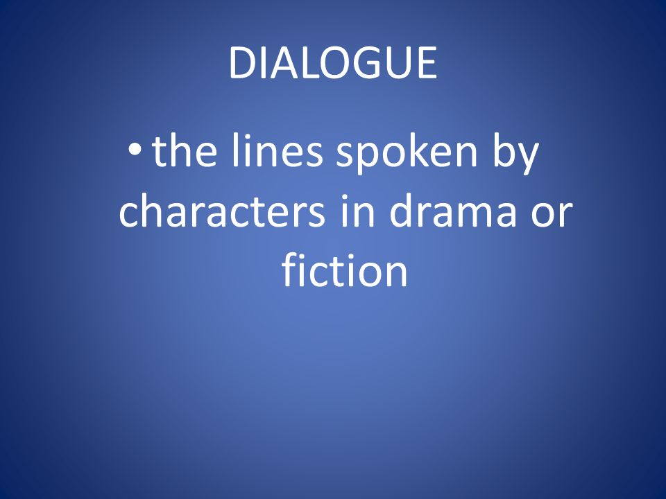 DIALOGUE the lines spoken by characters in drama or fiction
