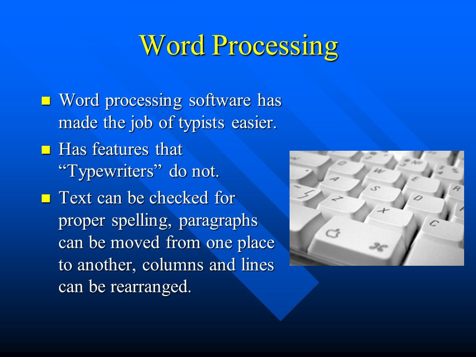 Word Processing Word processing software has made the job of typists easier.
