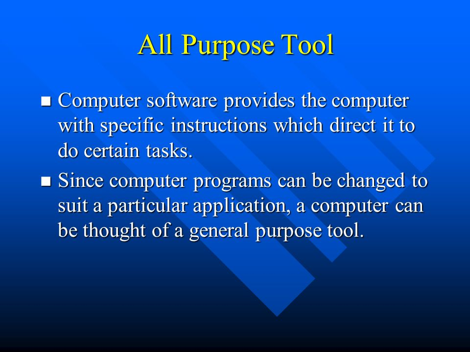 All Purpose Tool Computer software provides the computer with specific instructions which direct it to do certain tasks.