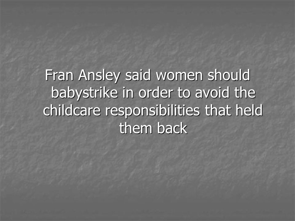 Fran Ansley said women should babystrike in order to avoid the childcare responsibilities that held them back