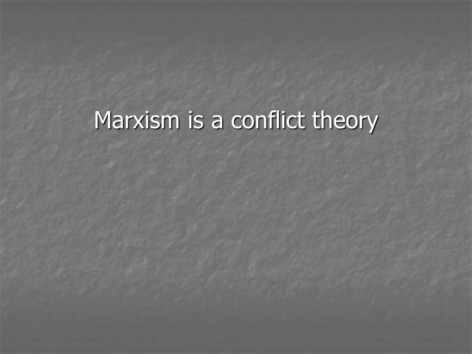 Marxism is a conflict theory
