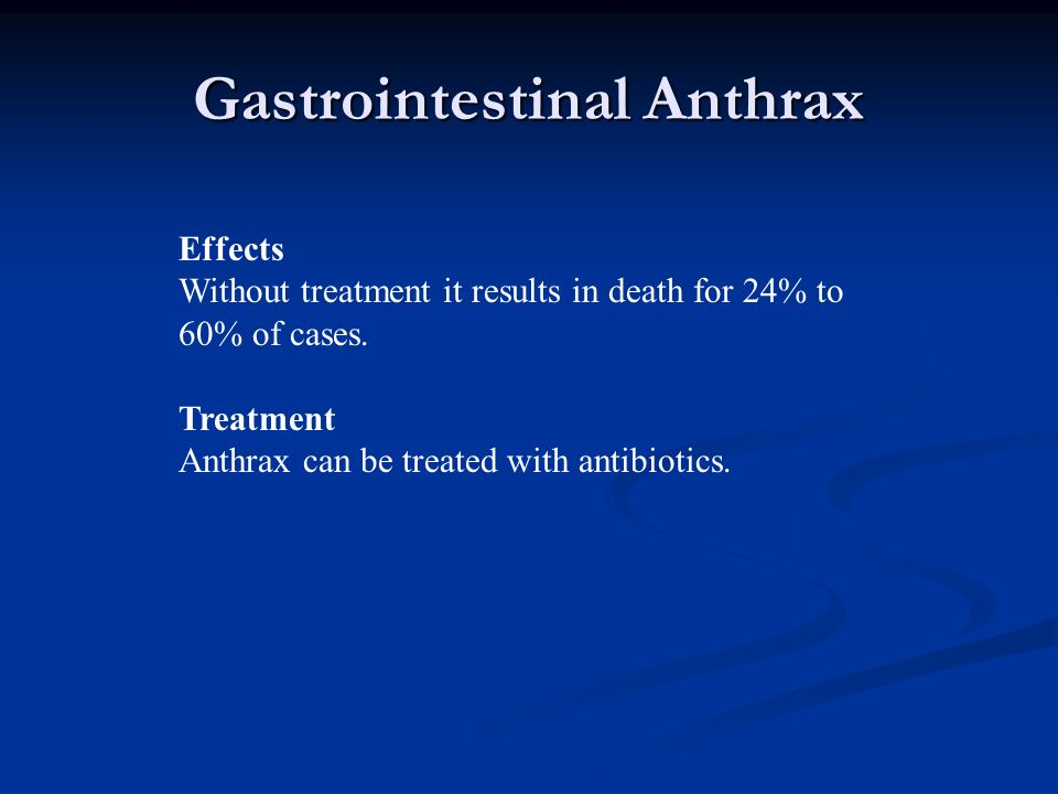 Gastrointestinal Anthrax Effects Without treatment it results in death for 24% to 60% of cases.