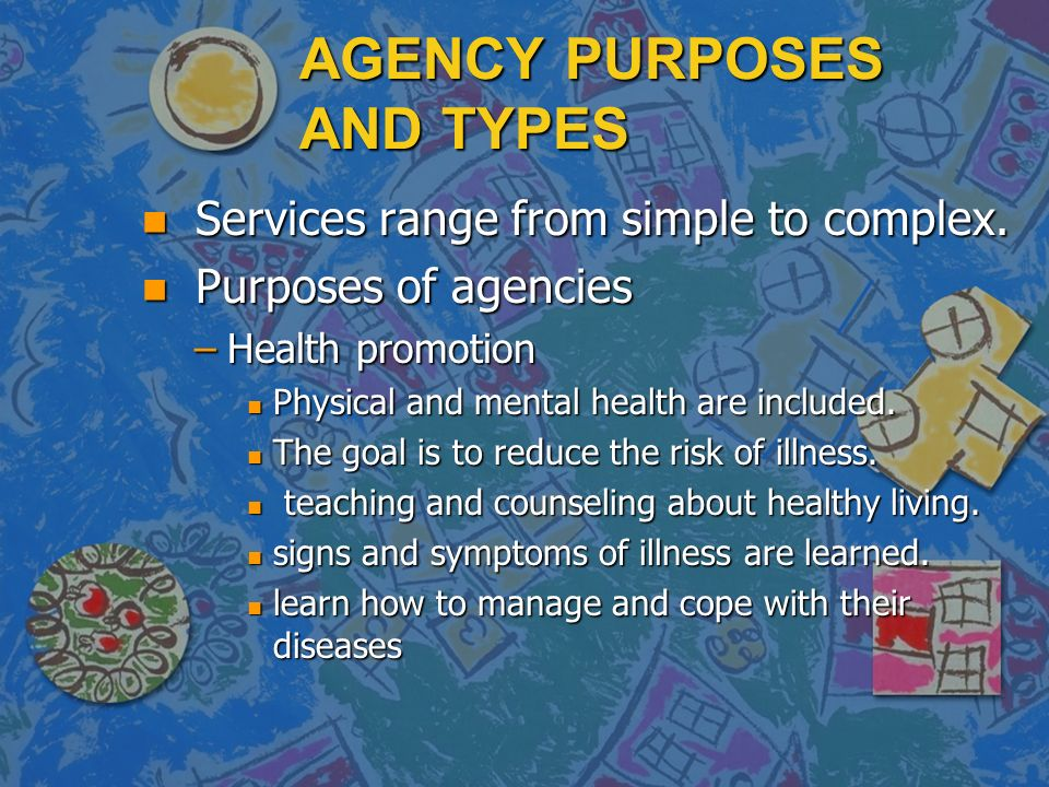 AGENCY PURPOSES AND TYPES n Services range from simple to complex.
