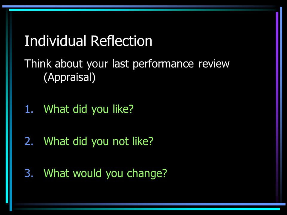 Individual Reflection Think about your last performance review (Appraisal) 1.What did you like.
